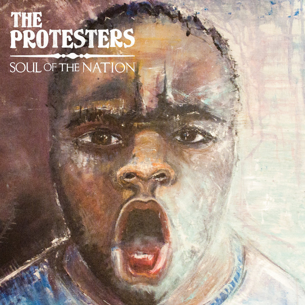THE PROTESTORS - 'SOUL OF THE NATION' LP (2016 Freedom Street Records) - Lead, Rhythm Guitar on All Tracks (Available on iTunes)