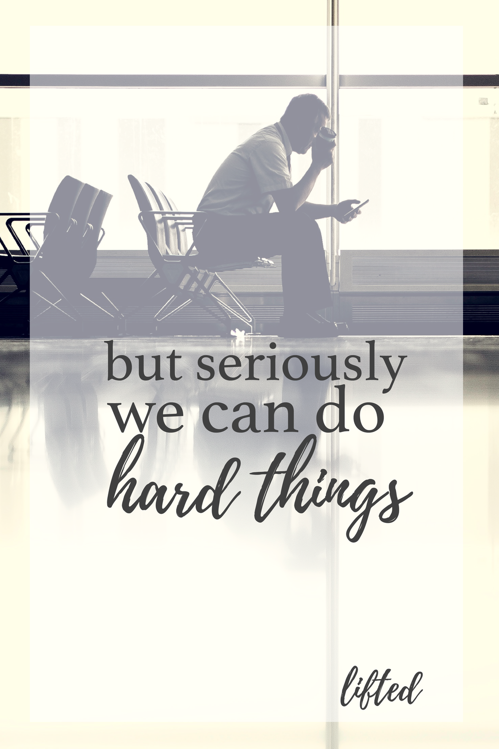 but seriously - we can do hard things - lifted
