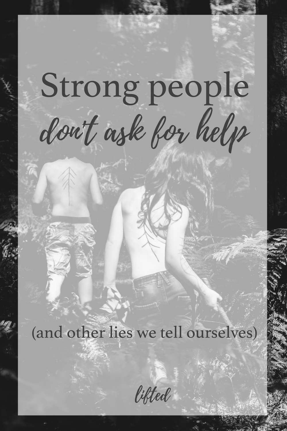 Strong People Don't Ask for Help (and other lies we tell ourselves)