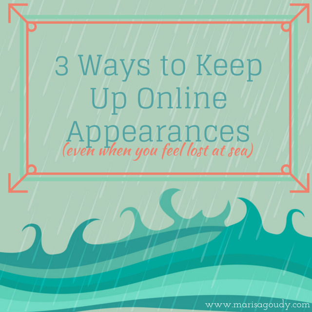3 Ways to Keep Up Online Appearances even when you feel lost at sea