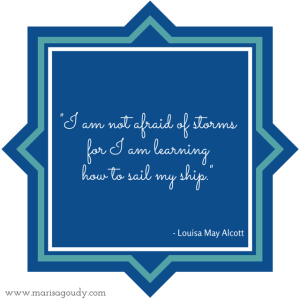 I am not afraid of storms for I am learning how to sail my ship, Alcott