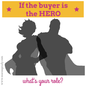 if the buyer is the hero what's your role
