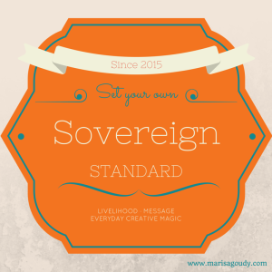 Set your own Sovereign Standard - livelihood, message, everyday creative magic
