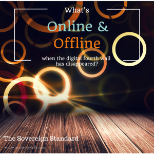 What's Online and Offline with the digital fourth wall has disappeared