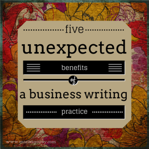 5 Unexpected Benefits of a Writing-For-Your-Business Practice