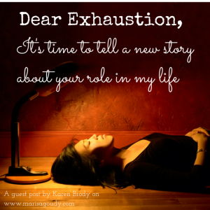 Dear Exhaustion, It's time to tell a new story about your role in my life
