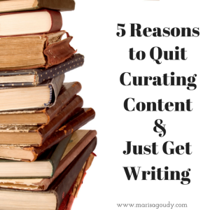 5 Reasons to quit curating content and just get writing