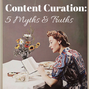 content curation: 5 myths and truths