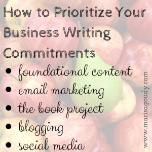 How to Prioritize Your Business Writing Commitments: Foundational Content, Email Marketing, the Book Project, Blogging, and Social Media