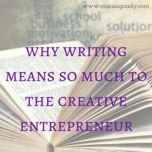 Why Writing Means So Much to creative entrepreneurs