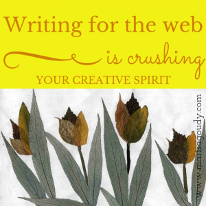 Writing for the web is crushing your creative spirit. Marisa Goudy, Writing Coach