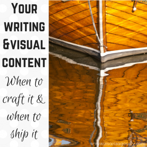 Your writing and visual content: When to craft it and when to ship it