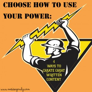 Choose how to use your power: 4 ways to create great written content