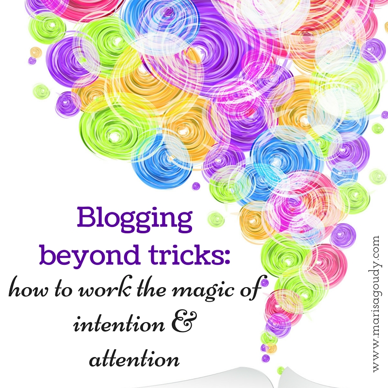 Blogging beyond tricks: How to work the magic of intention and attention