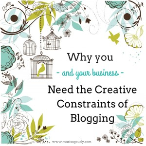 Why you and your business need the creative constraints of blogging
