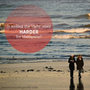 "Is writing the ""right"" story harder for therapists?"