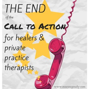 The end of the call to action for healers and private practice therapists