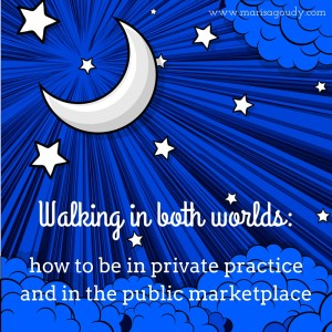 Walking in both worlds: how to be in private practice and in the public marketplace