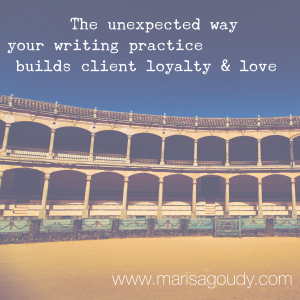 The Unexpected Way Your Writing Practice Builds Client Loyalty and Love: Be vulnerable even in the arena.