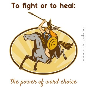 To fight or to heal: the power of word choice - Valkyrie Warrior Woman