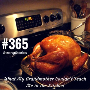 What My Grandmother Couldn't Teach Me in the Kitchen, #365StrongStories by Marisa Goudy