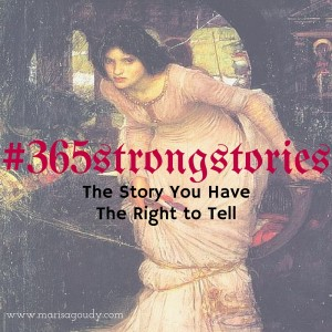 The Story You Have the Right to Tell, #365StrongStories by Marisa Goudy
