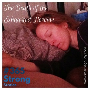 The Death of the Exhausted Heroine, #365StrongStories 24 by Marisa Goudy