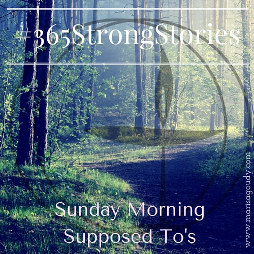 #365Strong Stories by Marisa Goudy - Sunday Morning Supposed To's