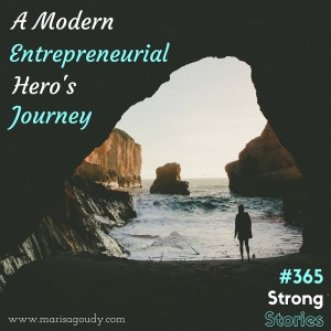 A Modern Entrepreneurial Hero's Journey, #365StrongStories by Marisa Goudy