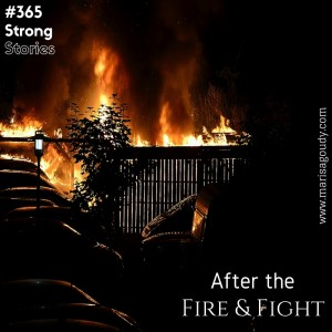 After the Fire & Fight, #365StrongStories by Marisa Goudy | Image by Dirk Vorderstraße