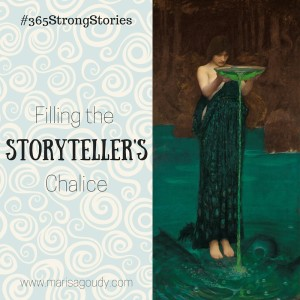 Filling the Storyteller's Chalice, #365StrongStories by Marisa Goudy