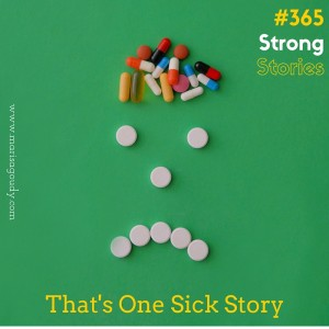 That's One Sick Story, #365StrongStories by Marisa Goudy
