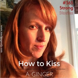 How to #kissaginger, #365StrongStories by Marisa Goudy