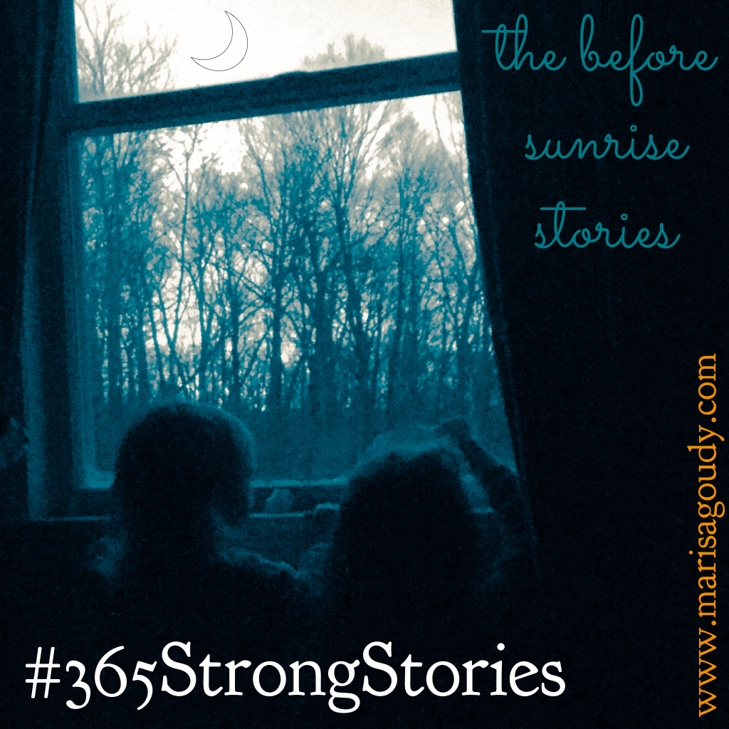 Before Sunrise Stories, #365StrongStories by Marisa Goudy