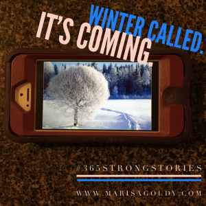 Winter called. It's coming. #365StrongStories by Marisa Goudy