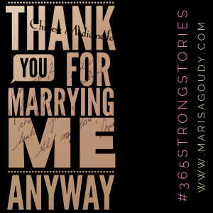 Thank You For Marrying Me Even Though I Mistook You For Someone Else, #365StrongStories by Marisa Goudy