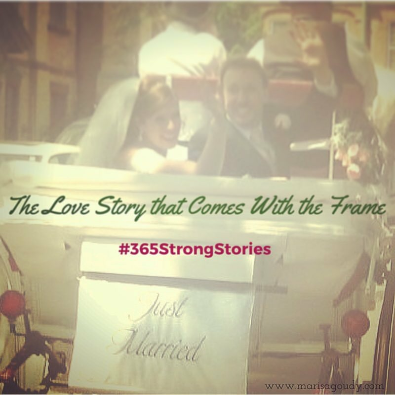 The Love Story that Came With the Frame ##365StrongStories by Marisa Goudy