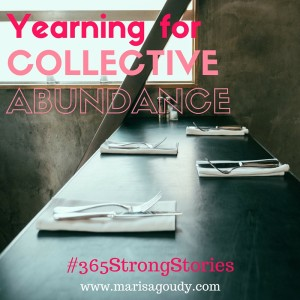 Yearning for Collective Abunandance. #365StrongStories by marisa goudy