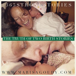 The Truth of Two Birth Stories, #365StrongStories by Marisa Goudy