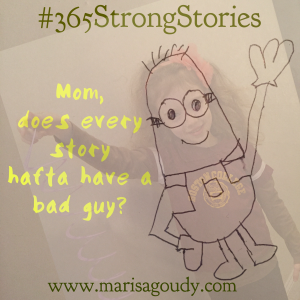 Mom, does every story hafta have a bad guy? #365StrongStoires by Marisa Goudy