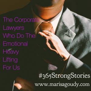The Corporate Lawyers Who Do the Emotional Heavy Lifting For Us, #365StrongStories by Marisa Goudy