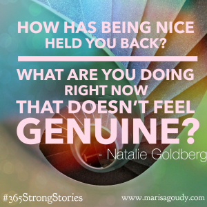 How has being nice held you back? What are you doing right now that doesn't feel genuine? #365StrongStories by Marisa Goudy