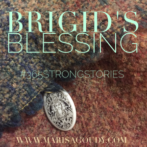 Brigid's Imbolc Blessing, #365StrongStories by Marisa Goudy