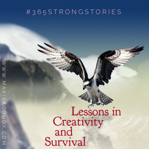 Lessons in Creativity and Survival, #365StrongStories by Marisa Goudy