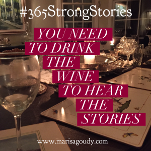 You need to drink the wine to hear the stories, #365StrongStories 43