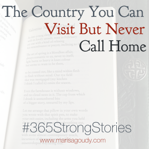 The Country You Can Visit But Never Call Home, #365StrongStories by Marisa Goudy