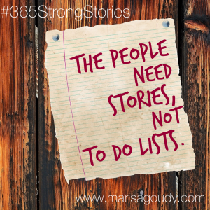 The people need stories, not to do lists, #365StrongStories by Marisa Goudy