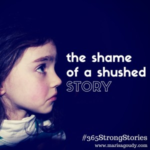 The Shame of a Shushed Story, #365StrongStories by Marisa Goudy