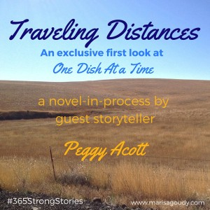 Traveling Distances, An exclusive first look at One Dish At a Time, the novel-in-process by guest storyteller Peggy Acott