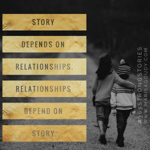 Story depends on relationships. Relationships depend on story. #365StrongStories by Marisa Goudy